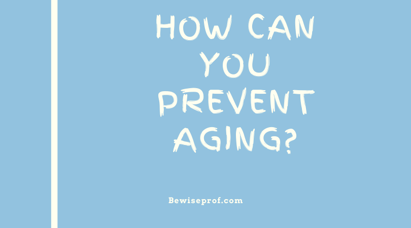 How Can You Prevent Aging