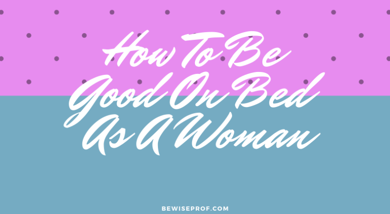 How to be good on bed as a woman