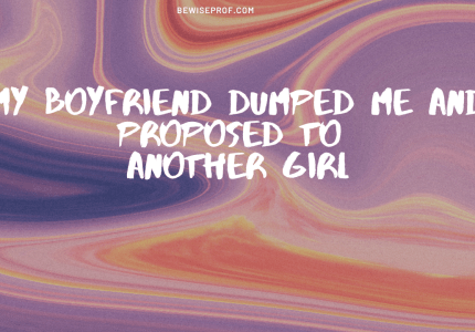 My Boyfriend Dumped Me And Proposed To Another Girl