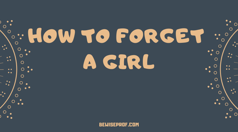 How To Forget A Girl
