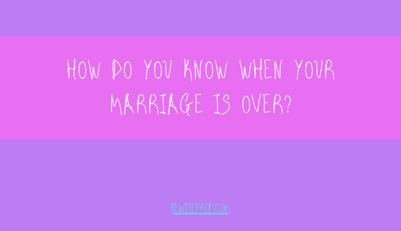 How do you know when your marriage is over