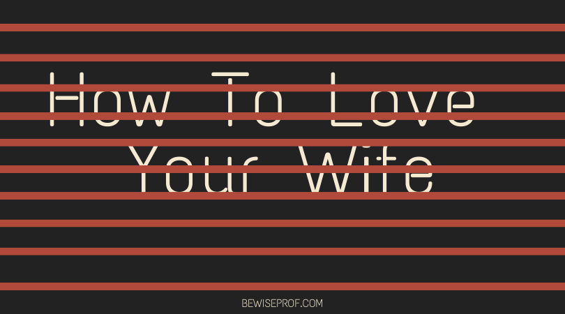 How to love your wife