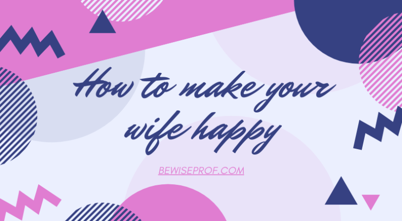 How to make your wife happy