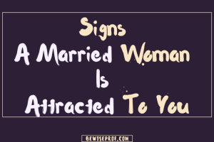 Signs a married woman is attracted to you
