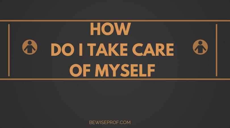 How do I take care of myself