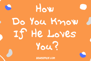 How do you know if he loves you
