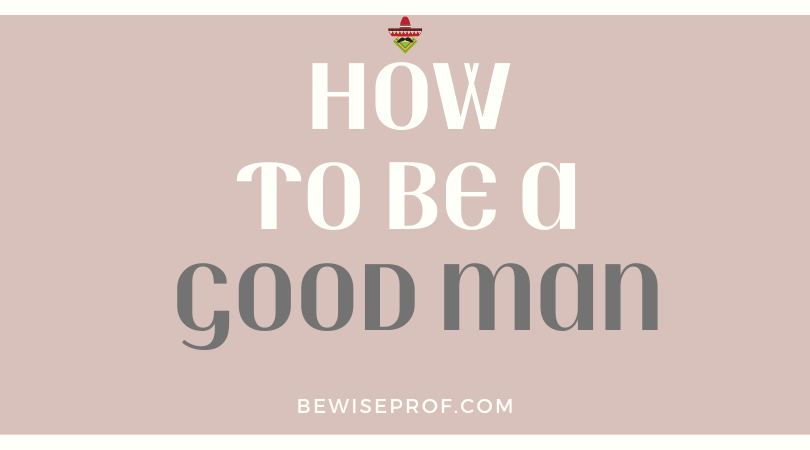 How to be a good man