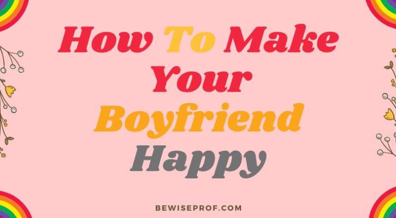 How to make your boyfriend happy