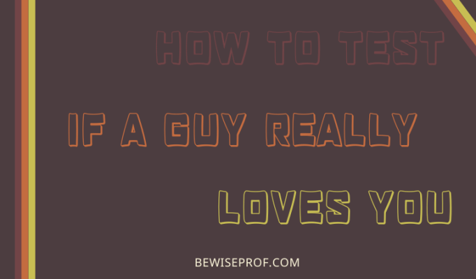 How to test if a guy really loves you