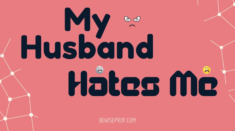 My Husband Hates Me