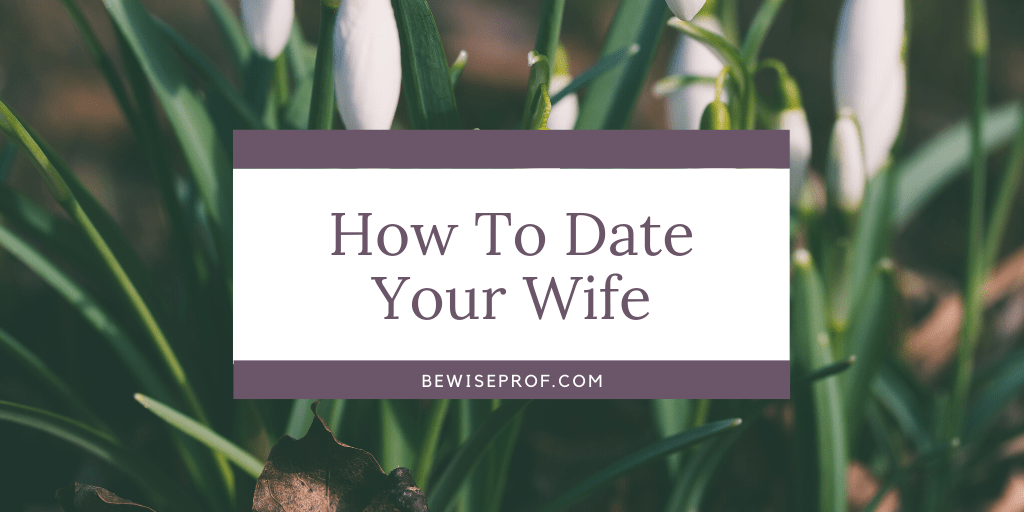 How To Date Your Wife