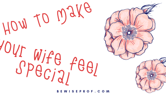 How To Make Your Wife Feel Special