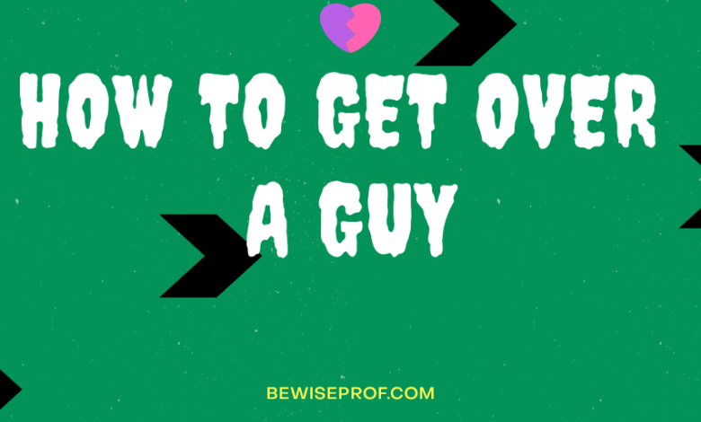 how to get over a guy