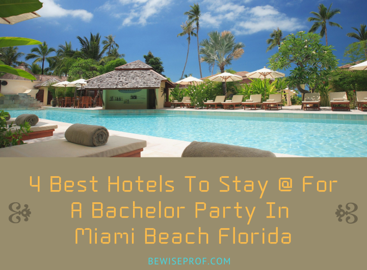 4 Best hotels to stay at for a bachelor party in Miami Beach Florida