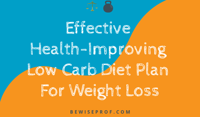 Effective Health-Improving Low Carb Diet Plan For Weight Loss