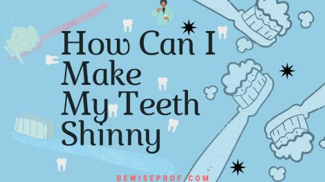 How Can I Make My Teeth Shinny