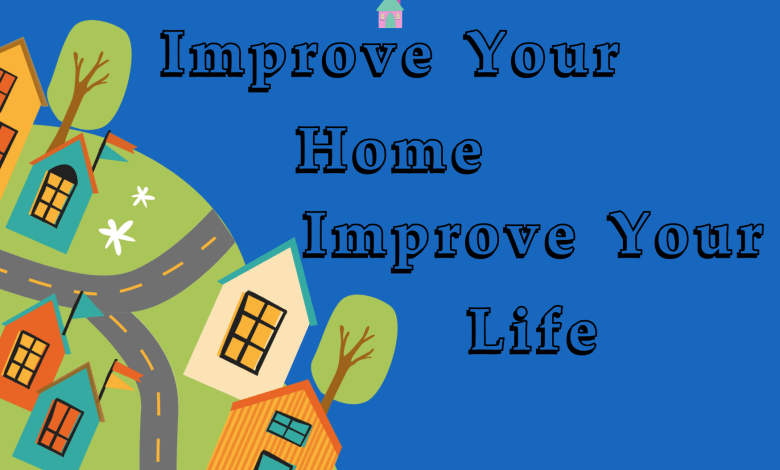 Improve Your Home Improve Your Life