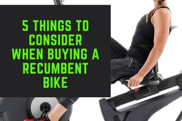 5 Things to Consider When Buying a Recumbent Bike