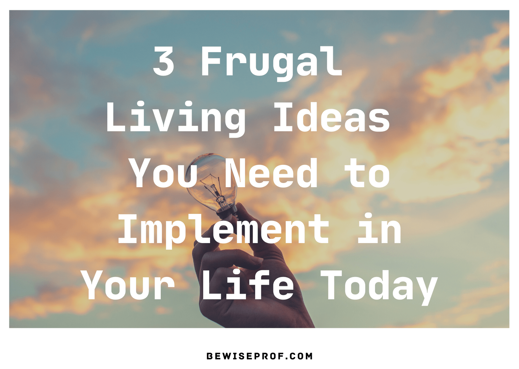 3 Frugal Living Ideas You Need to Implement in Your Life Today