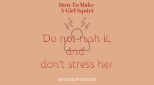 Do not rush it, and don't stress her