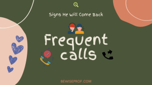 Frequent calls - Signs He Will Come Back