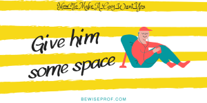 Give him some space