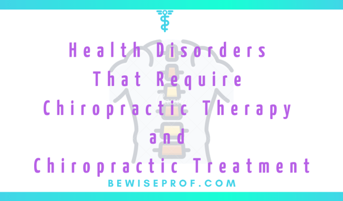 Health Disorders That Require Chiropractic Therapy and Chiropractic Treatment
