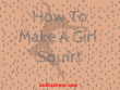 How To Make A Girl Squirt