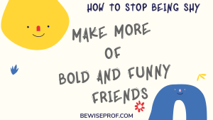 Make More Of Bold And Funny Friends