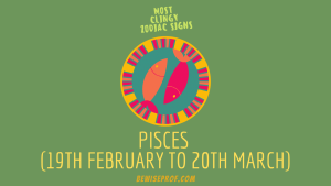 Pisces (19th February to 20th March)