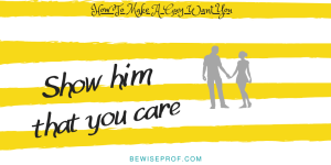 Show him that you care