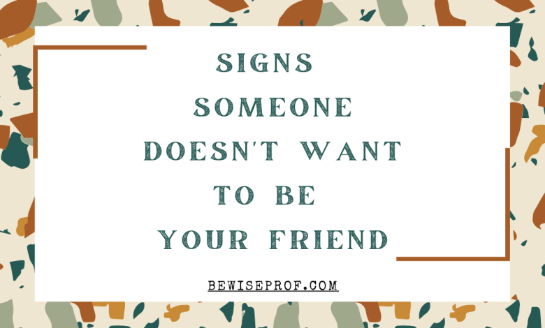 Signs Someone Doesn't Want To Be Your Friend