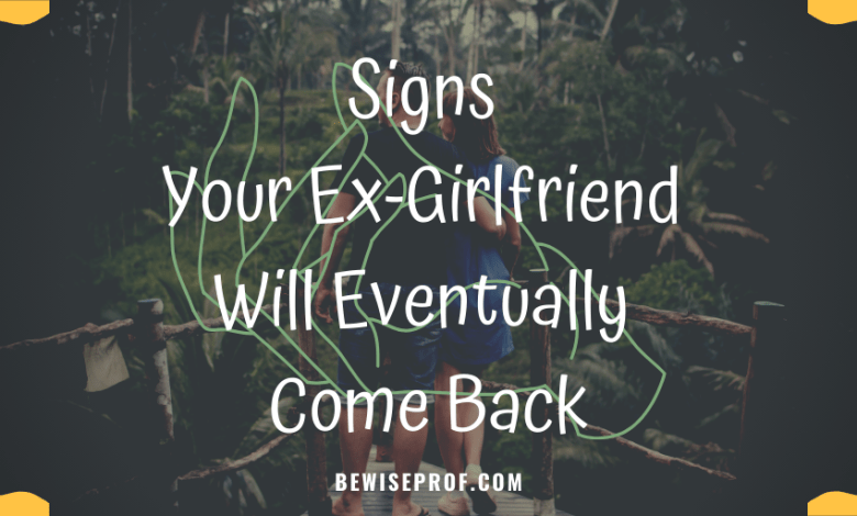 Signs Your Ex-Girlfriend Will Eventually Come Back