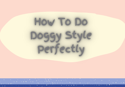 How To Do Doggy Style Perfectly