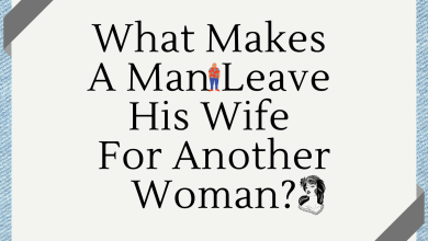 Photo of What Makes A Man Leave His Wife For Another Woman?