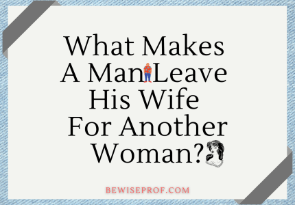 What Makes A Man Leave His Wife For Another Woman_