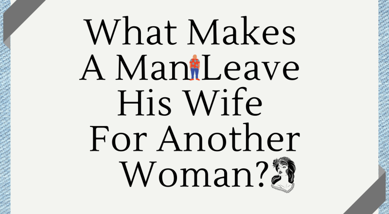 A woman for will another man leave his when wife What Makes