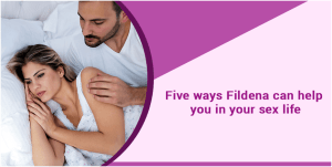 Five ways Fildena can help you in your sex life