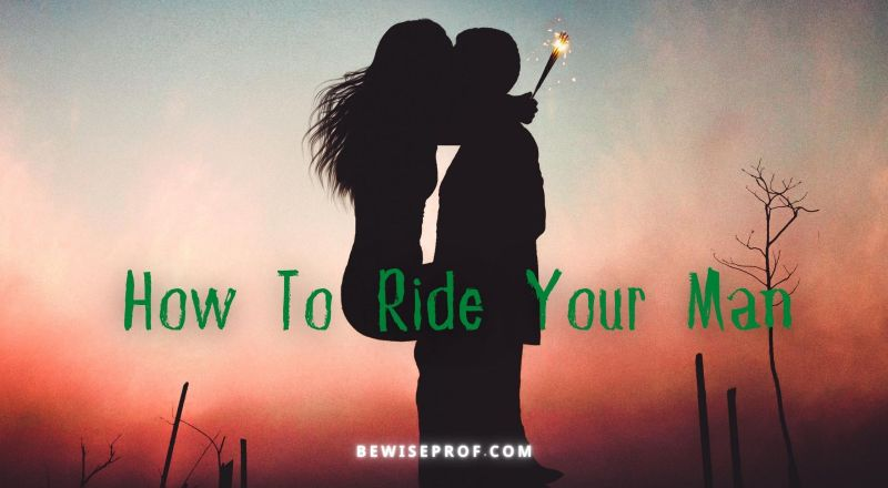 How To Ride Your Man