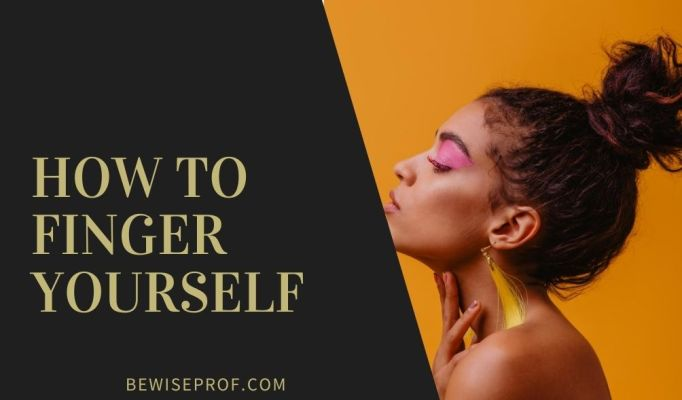 How to finger yourself