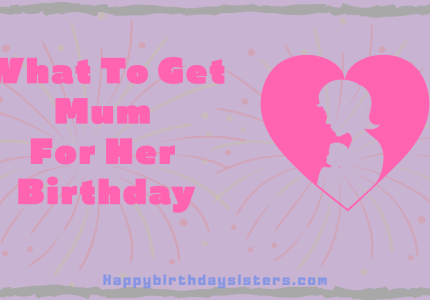 What To Get Mum For Her Birthday