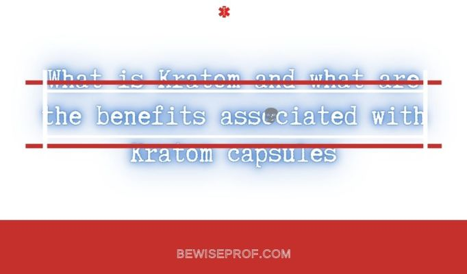 What is Kratom and what are the benefits associated with Kratom capsules