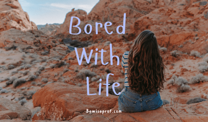 Bored With Life