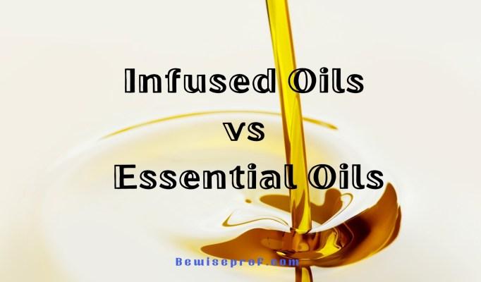 Infused Oils vs Essential Oils