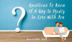 Questions To Know If A Guy Is Madly In Love With You
