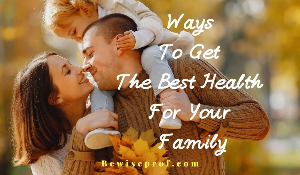 Ways To Get The Best Health For Your Family