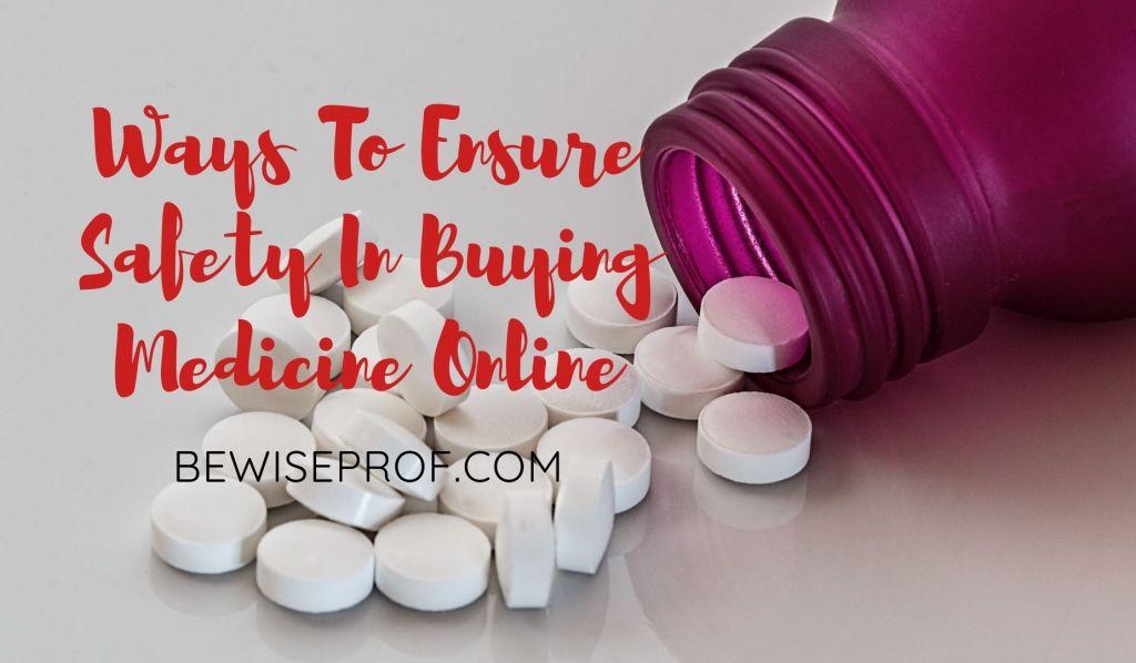 Ways To Ensure Safety In Buying Medicine Online