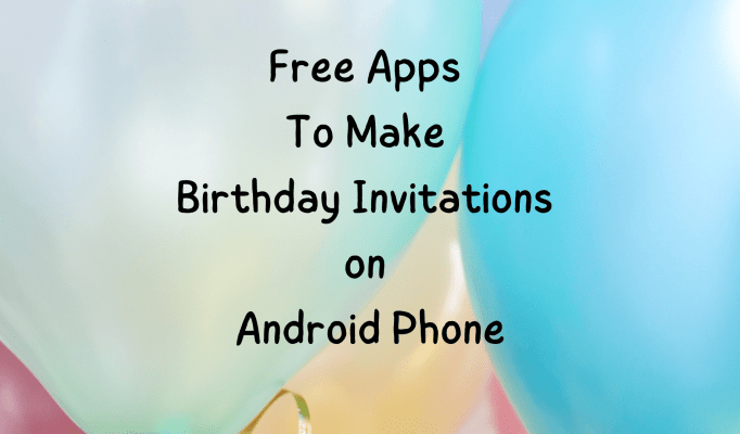 Free Apps to Make Birthday Invitations on Android Phone