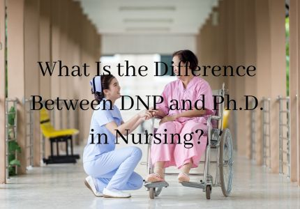 What Is the Difference Between DNP and Ph.D. in Nursing?