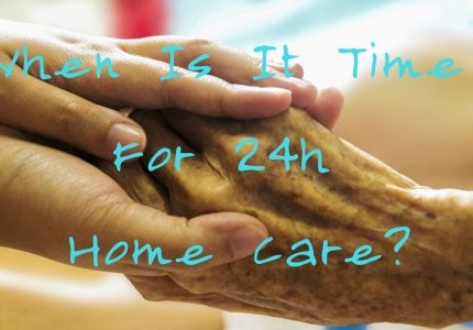When Is It Time For 24h Home Care?